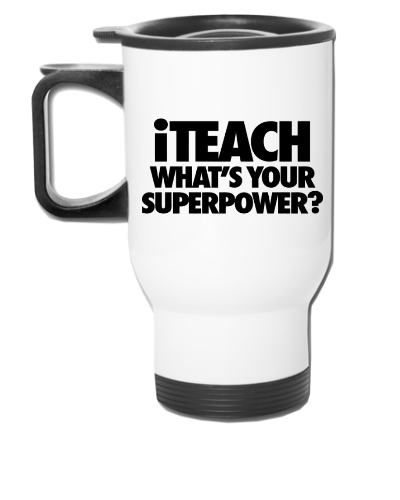 iTeach What's Your SuperpoweriTeach What's Your Superpower - Travel Mug