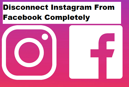 How to disconnect Instagram from Facebook Entirely in 2020
