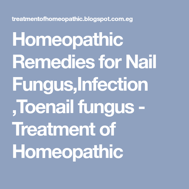 Homeopathic Remedies for Nail Fungus Infection Toenail fungus ...
