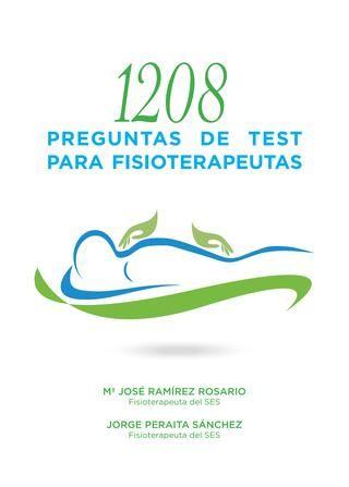 1208 preguntas de test para fisioterapeutas  Un libro que te ayuda a preparar tus oposiciones a fisioterapeuta.