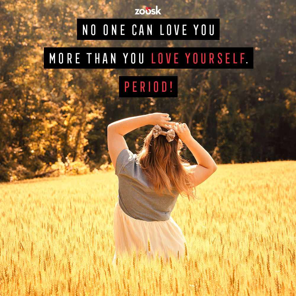 Love yourself first, because that's who you'll be spending