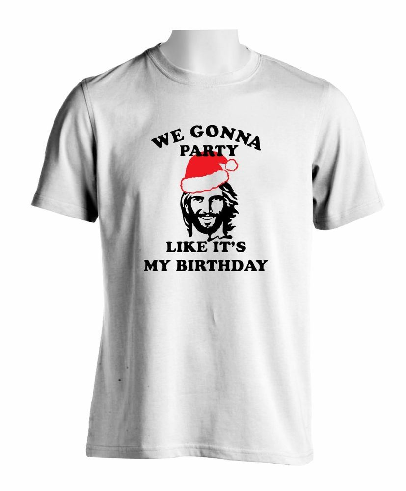 We/'re Gonna Party Like It/'s My Birthday Funny Jesus T-Shirt Christmas Mens Tee