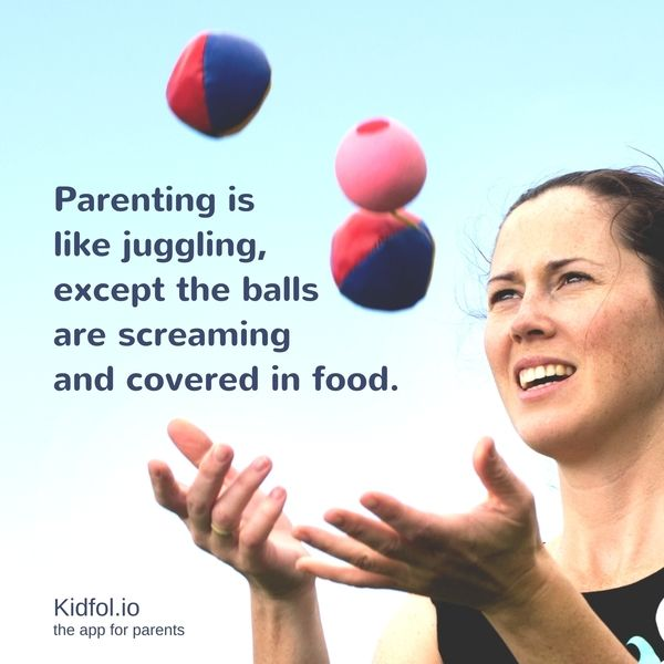Parenting Is Like Juggling Except The Balls Are Screaming And Covered In Food Parenting Mommyproblems Jug Parents Be Like Parenting Inspiration Parenthood