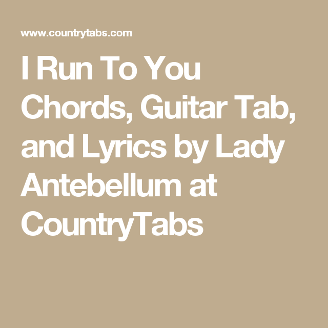 I Run To You Chords, Guitar Tab, and Lyrics by Lady Antebellum at ...