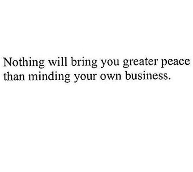Mind Your Own Business Quotes And Notes Words Of Wisdom Favorite Quotes
