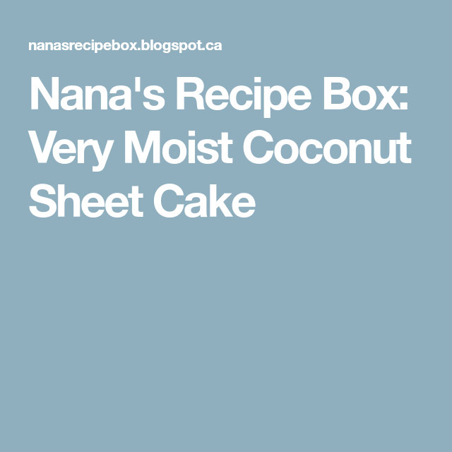 Nana's Recipe Box: Very Moist Coconut Sheet Cake