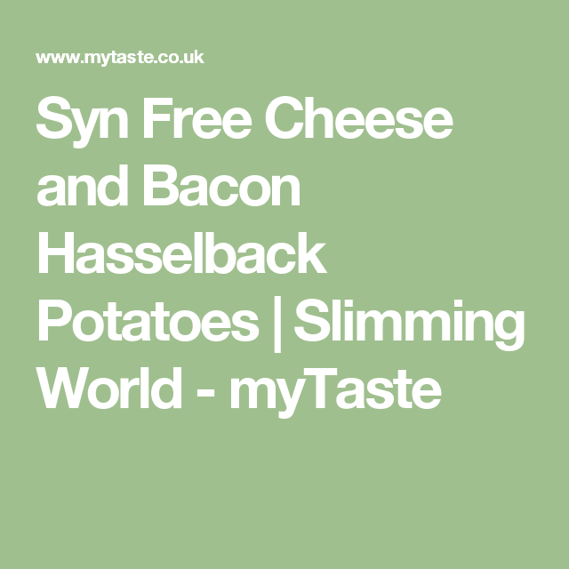 Syn Free Cheese and Bacon Hasselback Potatoes | Slimming World - myTaste
