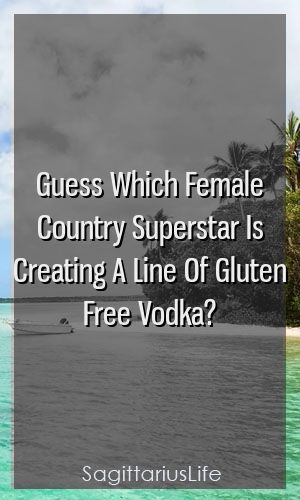 Guess Which Female Country Superstar Is Creating A Line Of Gluten Free Vodka?,  #constellatio...,  #Constellatio #constellationtattoosagittariuszodiacsigns #Country #Creating #female #Free #Gluten #Guess #line #Superstar #Vodka
