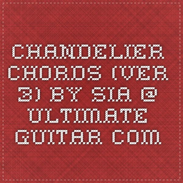 Chandelier Chords (ver 3) by Sia @ Ultimate-Guitar.Com   Music my ...
