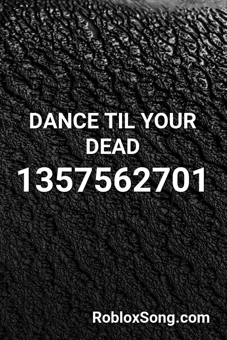 Dance Til Your Dead Roblox Id Roblox Music Codes In 2020 With