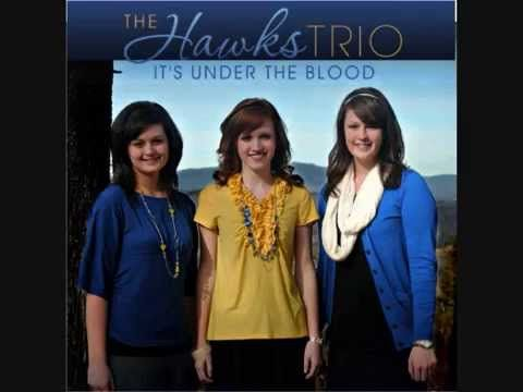 The Hawks Trio It S Under The Blood Love The Words Praise