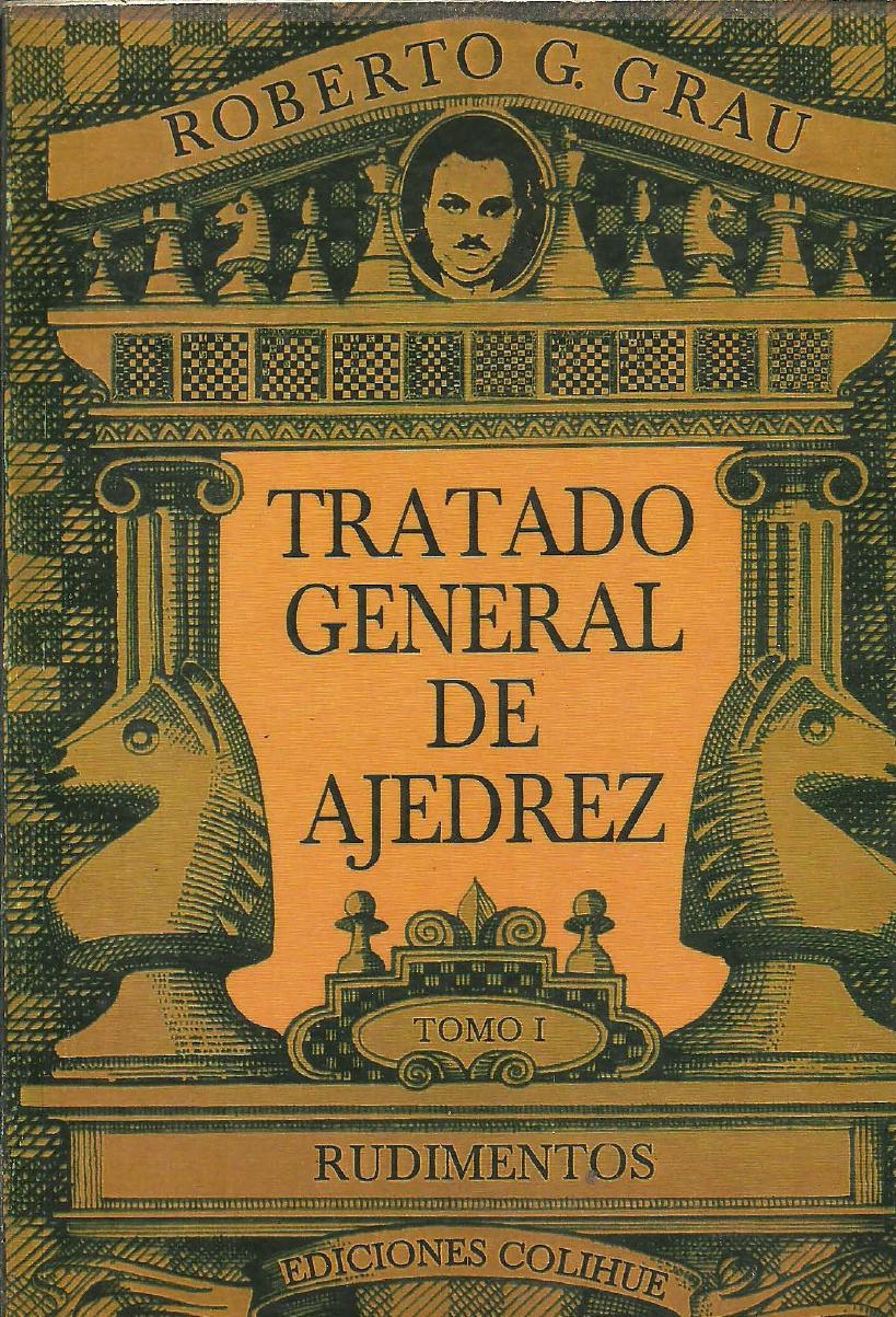 Tratado General De Ajedrez Tomo I Rudimentos Roberto G Grau Pdf Documents Ajedrez Libros Tomar Te