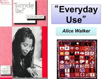 An Overview Presentation On The Short Story Everyday Use By Alice Walker Include Background Information O Storie Literary Element English Classroom Essay