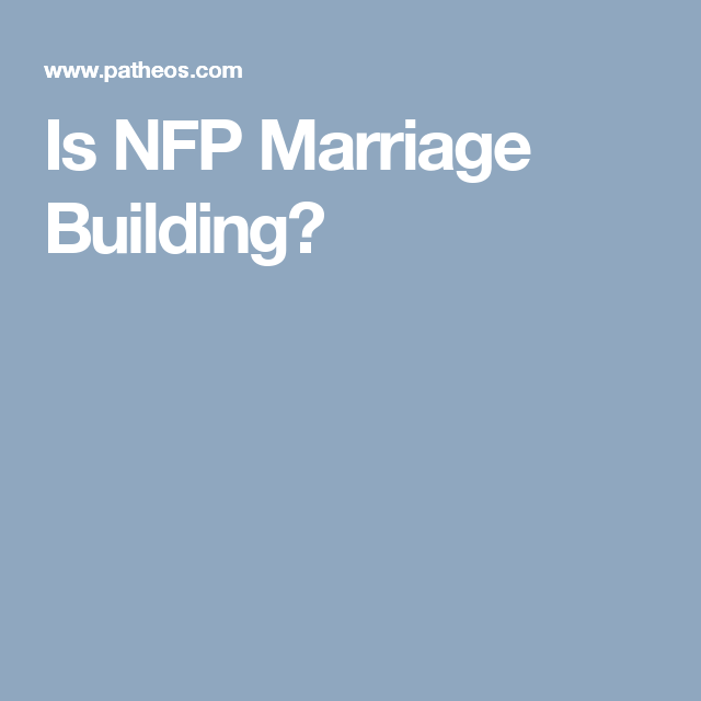 Is NFP Marriage Building?