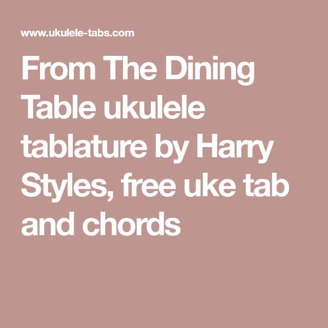 From The Dining Table Ukulele Tablature By Harry Styles Free Uke