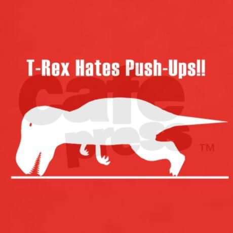 t-rex hates push-ups T-Shirt on CafePress.com