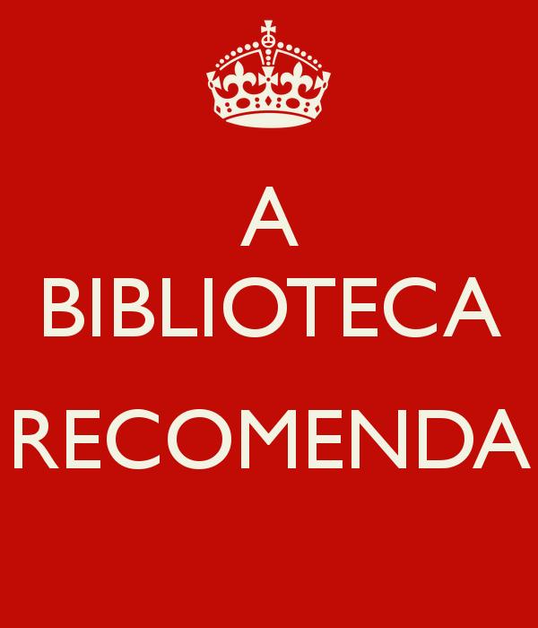 A BIBLIOTECA  RECOMENDA