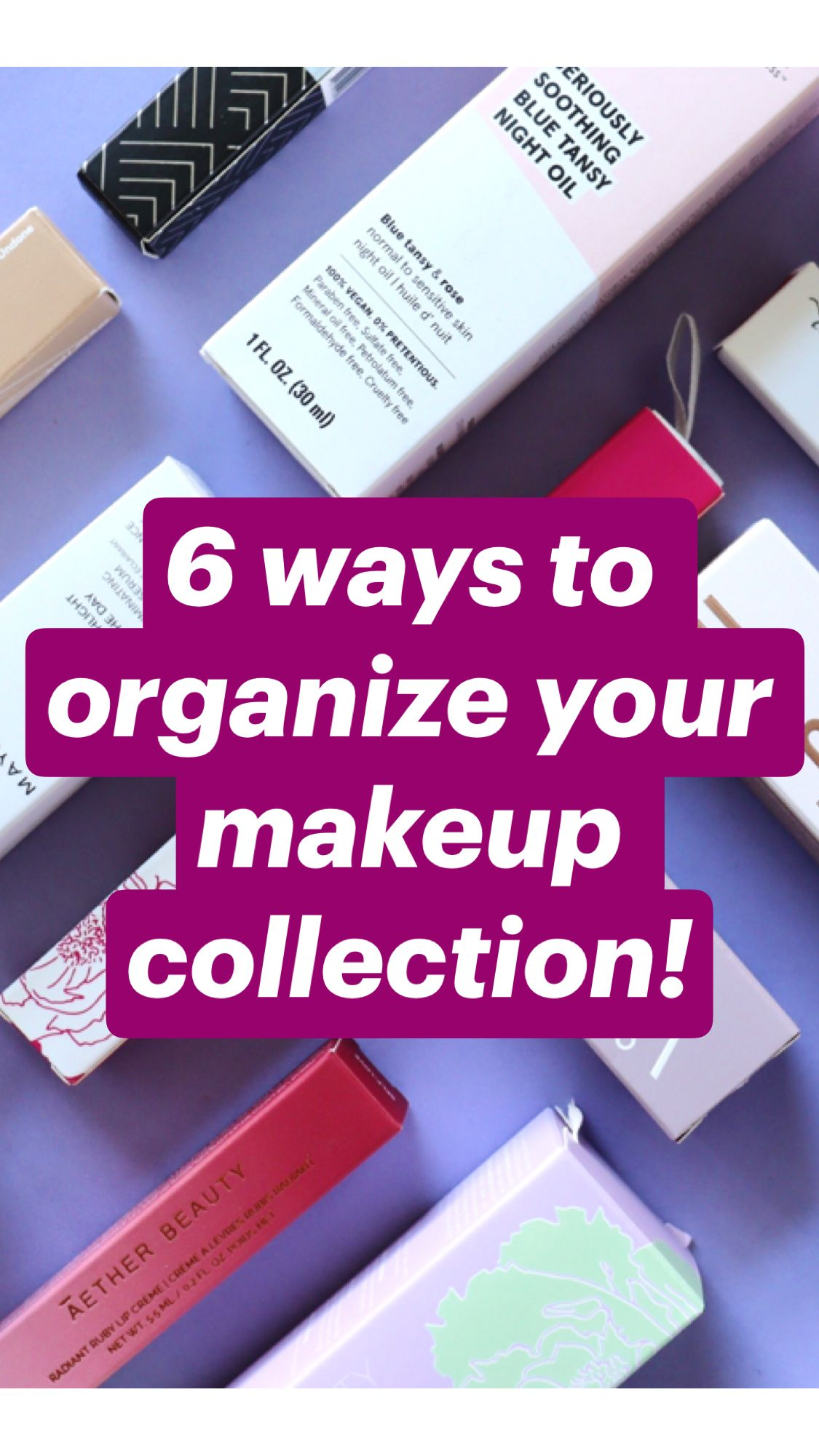 6 ways to organize your makeup collection!