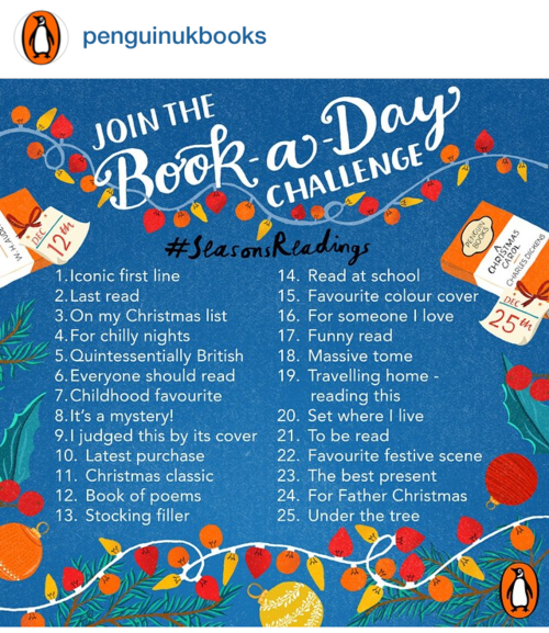 Penguin Books is running a Book-a-Day Challenge for the month of December 2014!  Post award-winning bookish snaps on instagram based on the topic of each day and Penguin will regram the best images of the day on their official instagram page. Make sure to tag them @PenguinUKBooks with the hashtag #SeasonsReadings :)