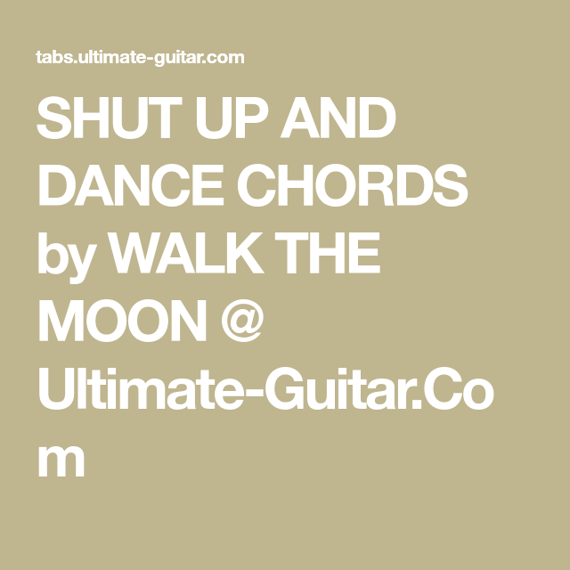Shut Up And Dance Chords By Walk The Moon Ultimate Guitar