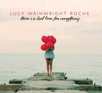 Lucy Wainwright Roche - There's A Last Time For Everything (full official album stream)