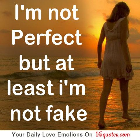Im Not Perfect But At Least Im Not Fake Love Quotes Quotes