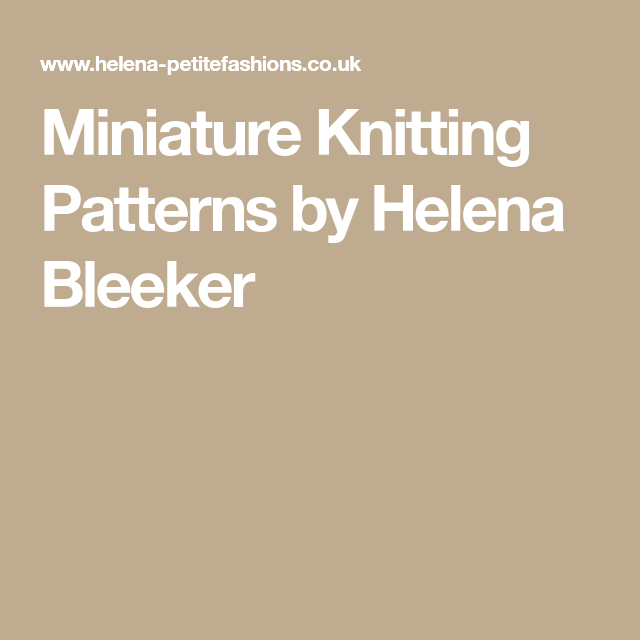 Miniature Knitting Patterns By Helena Bleeker Knitting Miniatures