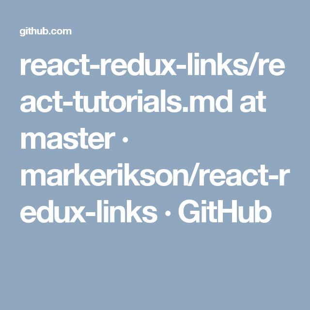 react-redux-links/react-tutorials md at master · markerikson