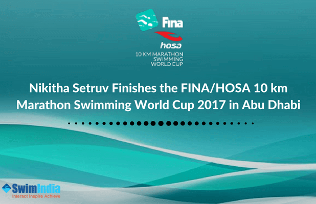 Nikitha Setruv Represents India And Successfully Finishes The Fina Hosa 10km Marathon Swimming World Cup 2017 In Abu Dhabi Swimming World World Cup 2017 World Cup