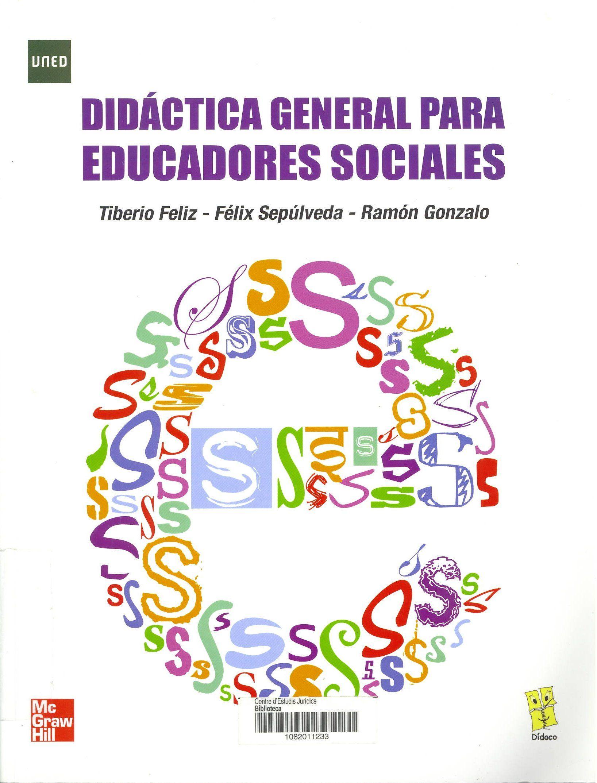 Didáctica general para educadores sociales / Tiberio Feliz, Félix Sepúlveda, Ramón Gonzalo. Madrid : McGraw-Hill, 2009. Sig. 37 Fel