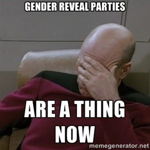 118a75a9fdbc056f1d5f53438962528b gender reveal parties are a thing now picardfacepalm gender