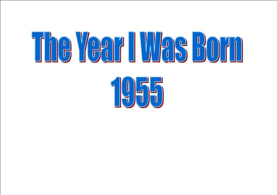 The Year I Was Born 1955