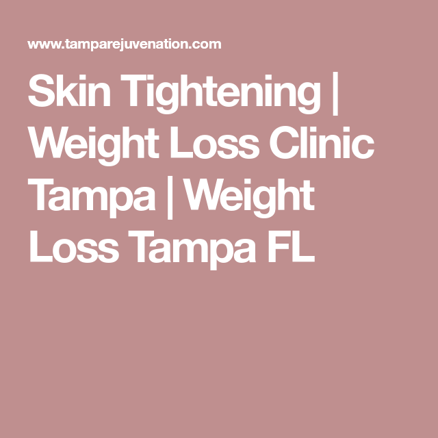 Skin Tightening Weight Loss Clinic Tampa Weight Loss Tampa Fl