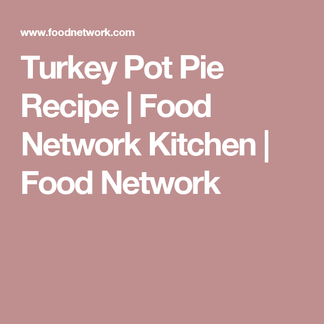 Turkey pot pie recipe pot pies pie recipes and pie gravy turkey pot pie recipe food network forumfinder Image collections
