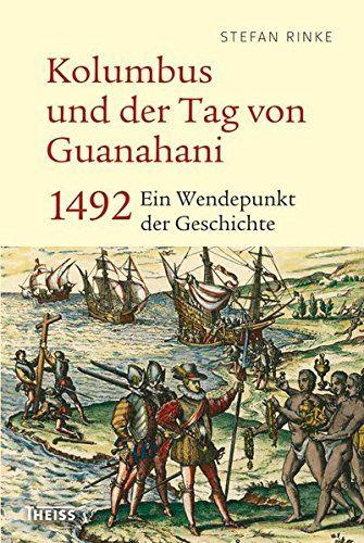 Kolumbus und der Tag von Guanahani 1492 Ein Wendepunkt der Geschichte