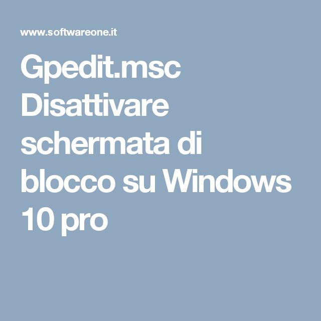 Gpedit.msc Disattivare schermata di blocco su Windows 10 pro
