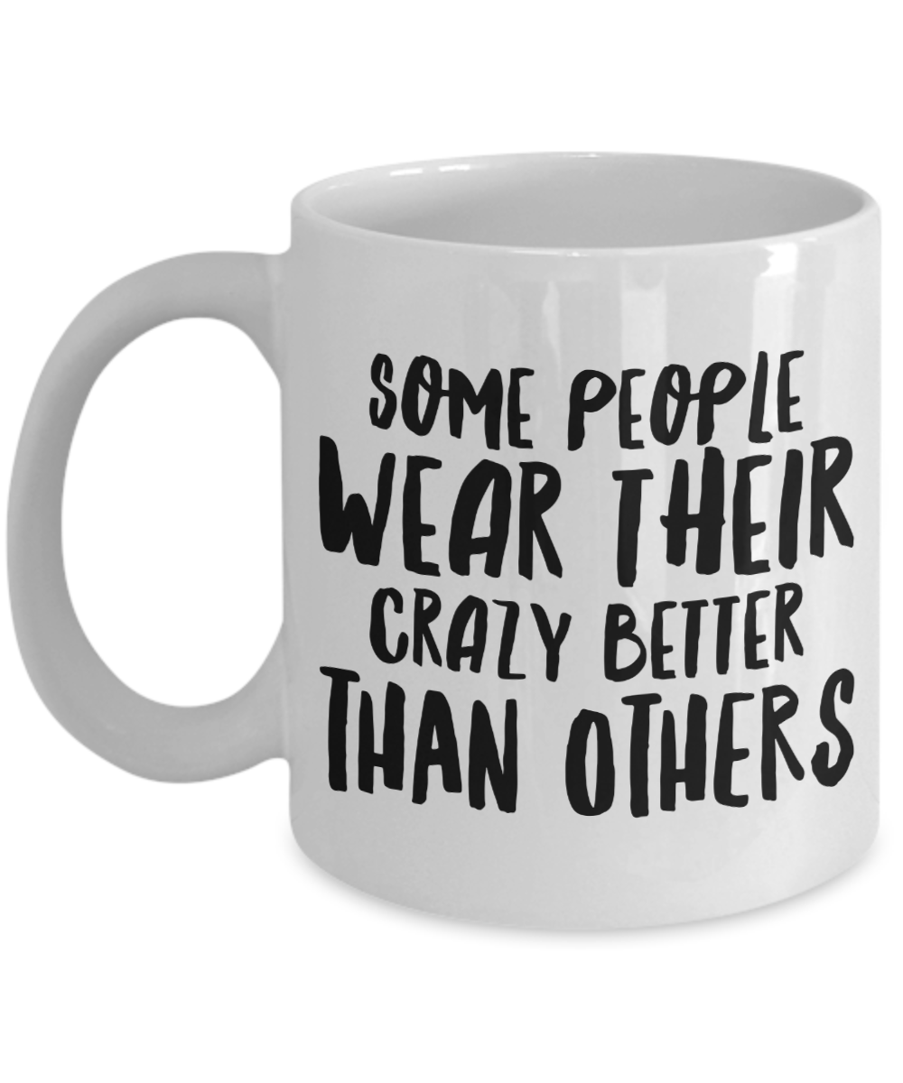 Sarcastic Gift Some People Wear Their Crazy Better Than