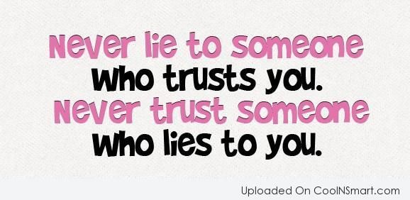 Never Lie To Someone Who Trust You Quotes Trust Quotes Good