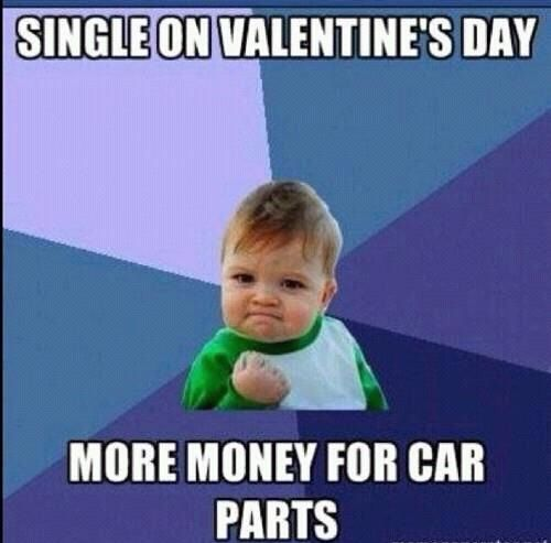 Single On Valentines Day More Money For Car Parts Love Love Quotes Quotes Quote Meme Funny Quotes Valentines Day Teacher Humor Teacher Memes Funny Book Memes