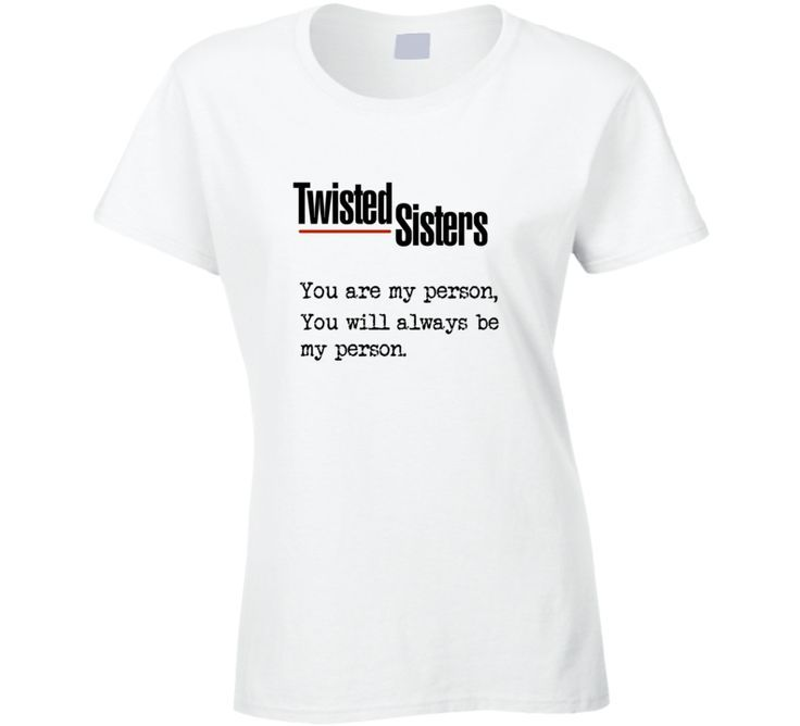 Grey\'s Anatomy T-shirt Twisted Sisters t-shirt You are my person ...