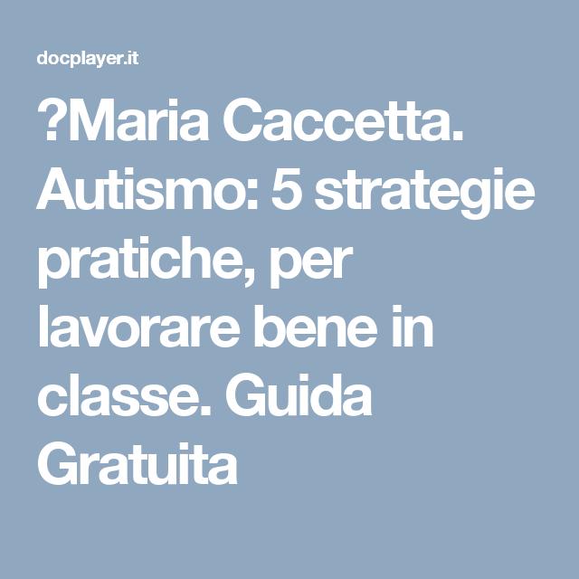 ⭐Maria Caccetta. Autismo: 5 strategie pratiche, per lavorare bene in classe. Guida Gratuita
