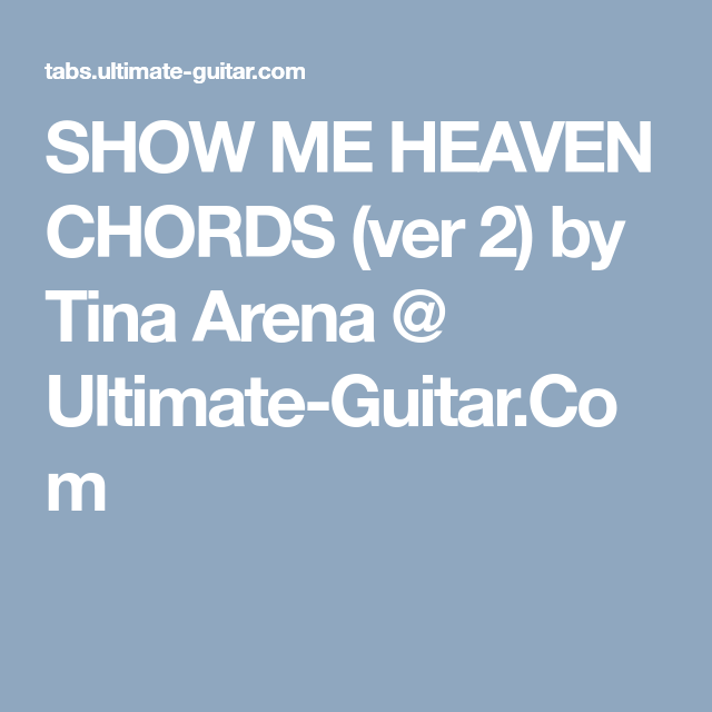 SHOW ME HEAVEN CHORDS (ver 2) by Tina Arena @ Ultimate-Guitar Com