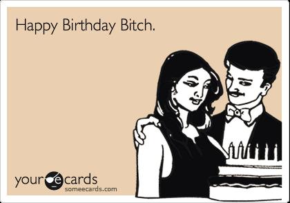 Happy Birthday Bitch Art Pinterest – 21st Birthday E Cards