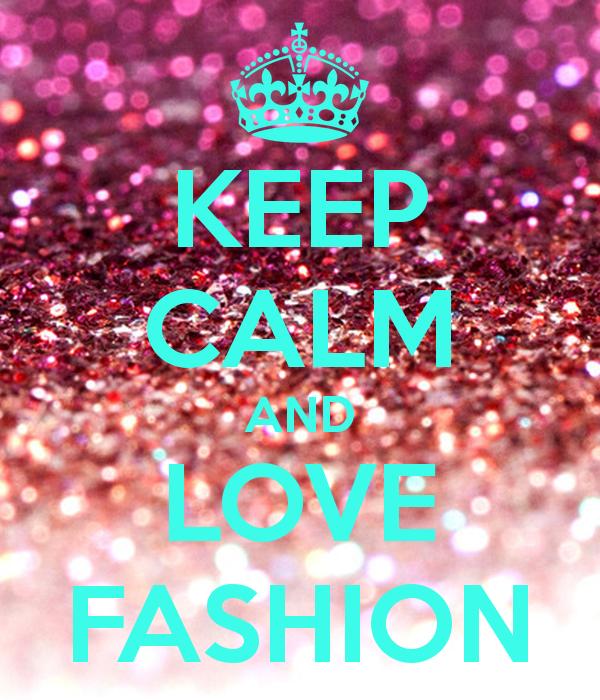keep calm and love fashion | KEEP CALM AND LOVE FASHION Poster | Aneesha | Keep Calm-o-Matic