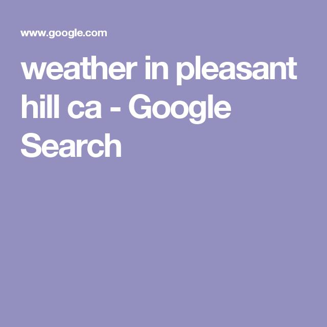 weather in pleasant hill ca - Google Search