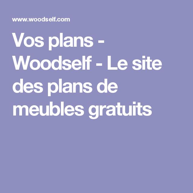 Vos plans - Woodself - Le site des plans de meubles gratuits ...