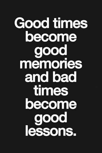 Good Times Become Good Memories And Bad Times Become Good Lessons Inspirational Quotes Words Quotes Inspirational Words Life Quotes