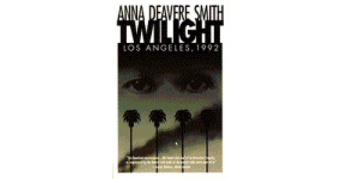 Twilight Los Angeles 1992 By Anna Deavere Smith Anna Deavere Smith Twilight Twilight Book