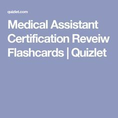 Medical Assistant Certification Reveiw Flashcards  Quizlet