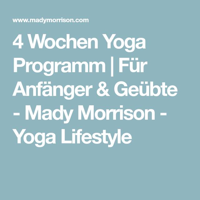 4 Wochen Yoga Programm Fur Anfanger Geubte Mady Morrison Yoga Lifestyle Yoga 30 Tage Yoga Challenge 30 Tage Yoga